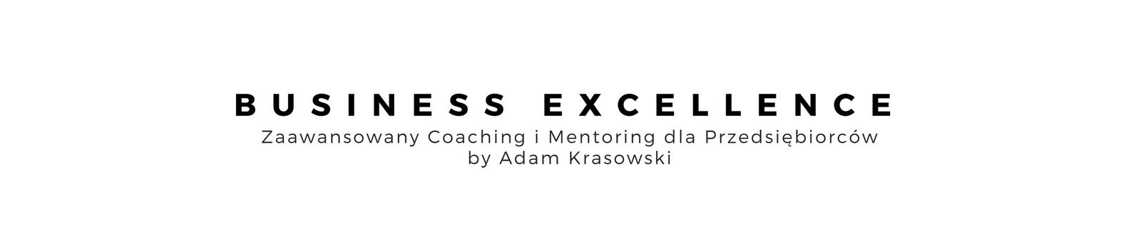 Adam Krasowski | Business Excellence - Wyższy sens biznesu - Służąc klientom każdego dnia